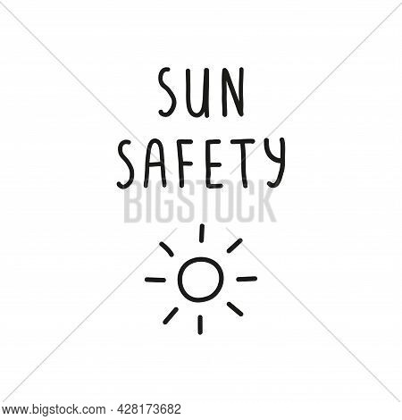 Simple Hand Written Lettering Sun Safety And Doodle Outline Sun Icon Isolated On White Background.