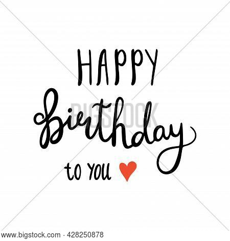 Happy Birthday. Handwritten Vector Lettering Typography And Calligraphy Text. Black Words And Red He