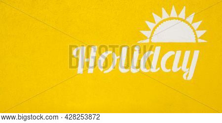Summer Holiday And Vacation. Yellow Background. Text On Yellow Wall. Summer Resort Advertisement. Ti