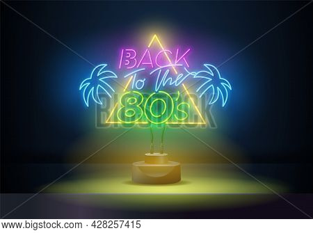 Back To The 80s Neon Sign Vector. 80 S Retro Style Design Template Neon Sign, Light Banner, Neon Sig