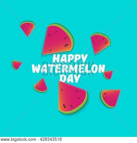 Happy Watermelon Day Greeting Card With Slice Of Watermelon Isolated On Turquoise Background. Waterm