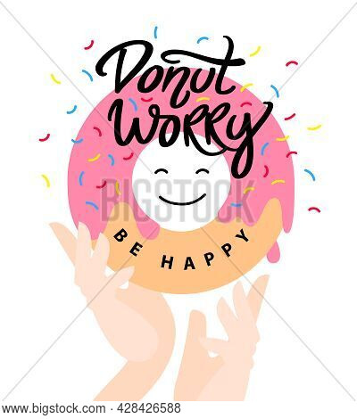 Donut Worry Be Happy. Hand Written Lettering. Arms Holding Pink Glazed Donut And Colorful Sprinkles.