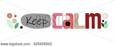 Keep Calm Phrase Illustrative Text  Used For Banner, Advertisement Self Help Blogs And Web Pages Pos