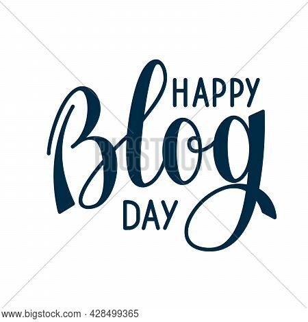 Happy Blog Day Vector Lettering. Greeting Card With Phrase Happy Blog Day.