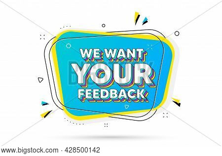 We Want Your Feedback Symbol. Chat Bubble With Layered Text. Survey Or Customer Opinion Sign. Client