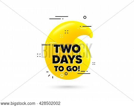 2 Days To Go Text. Yellow 3d Quotation Bubble. Special Offer Price Sign. Advertising Discounts Symbo