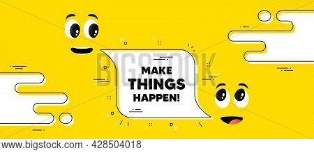 Make Things Happen Motivation Quote. Cartoon Face Chat Bubble Background. Motivational Slogan. Inspi