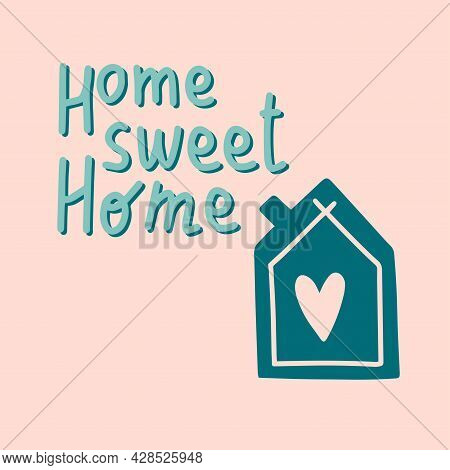 'home Sweet Home' Handwritten Quote With Simple House And Heart In Retro Vintage Style On Light Back