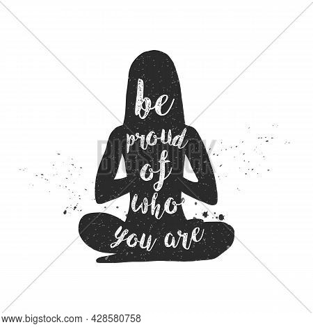Be Proud Of Who You Are. Typographic Poster With A Girl And Quote. Motivational And Inspirational Il