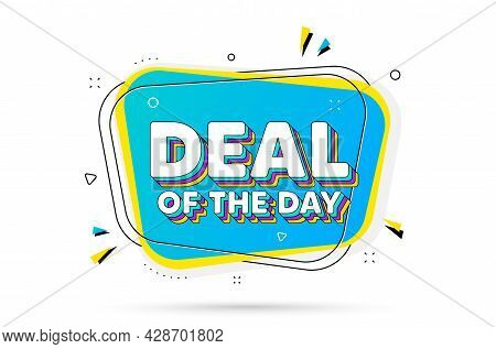 Deal Of The Day Text. Chat Bubble With Layered Text. Special Offer Price Sign. Advertising Discounts