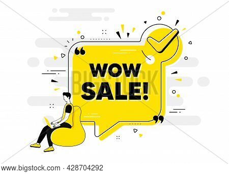 Wow Sale Text. Check Mark Chat Bubble Banner With People. Special Offer Price Sign. Advertising Disc