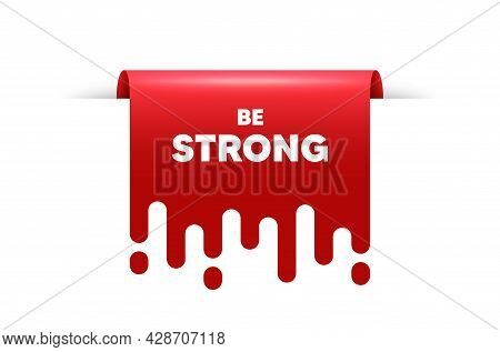 Be Strong Motivation Quote. Red Ribbon Tag Banner. Motivational Slogan. Inspiration Message. Be Stro