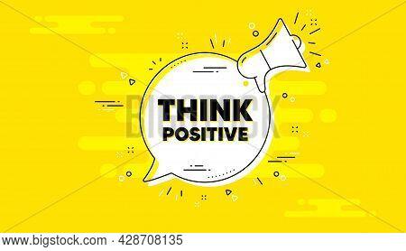 Think Positive Motivation Quote. Alert Megaphone Yellow Chat Banner. Motivational Slogan. Inspiratio