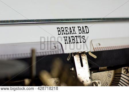 Break Bad Habits Symbol. Words 'break Bad Habits' Typed On Retro Typewriter. Business, Psychology An