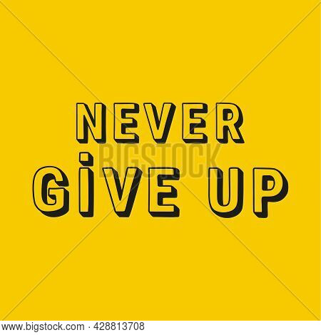 Motivational Quote Never Give Up. Hand Drawing Lettering With Shadow Black Color. Vector Isolated Il