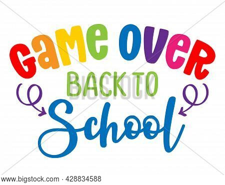 Game Over, Back To School - Colorful Typography Design. Good For Clothes, Gift Sets, Photos Or Motiv