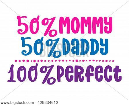 50% Mommy 50% Daddy 100% Perfect - Mommy To Be Illustration. Typography Illustration For New Borns.