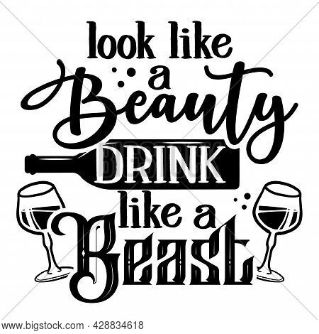 Look Like A Beauty, Drink Like A Beast - Design For T-shirts, Cards, Restaurant Or Pub Shop Wall Dec
