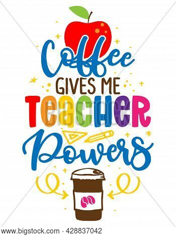 Coffee Gives Me Teacher Powers - Colorful Calligraphy Design. Gift Card For Teacher's Day. Vector Il