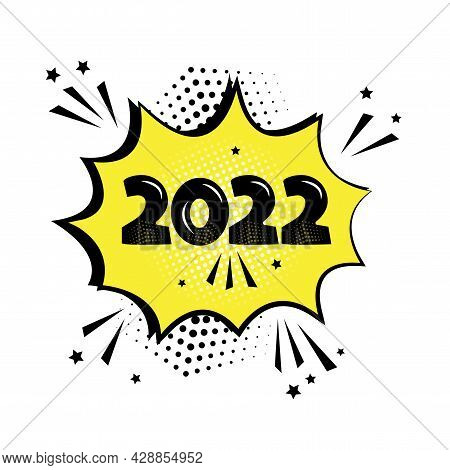 2022 Comic Speech Bubble New Year Vector Icon Isolated On White Background. Comic Sound Effect, Star