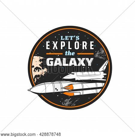 Galaxy Explore Icon, Spaceship And Shuttle Rocket In Space, Vector Emblem. Orbital Station Or Spacec