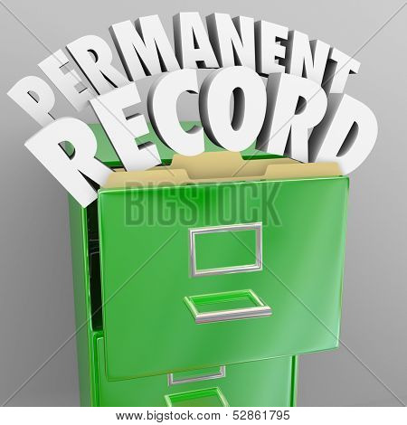 A file cabinet with the words Permanent Record coming out to illustrate files that will follow you around forever, with details on your personal life, career, education and criminal background