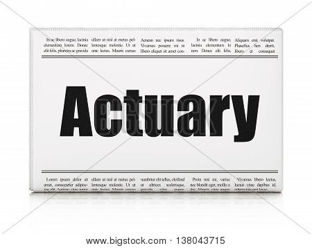 Insurance concept: newspaper headline Actuary on White background, 3D rendering