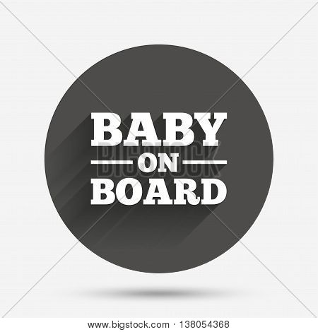 Baby on board sign icon. Infant in car caution symbol. Circle flat button with shadow. Vector