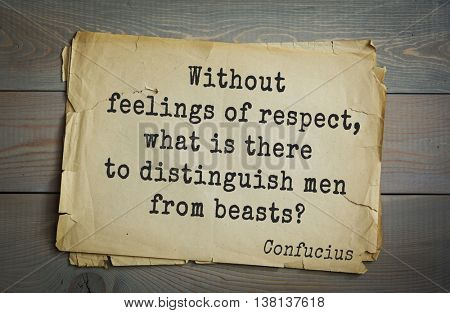 Ancient chinese philosopher Confucius quote on old paper background. Without feelings of respect, what is there to distinguish men from beasts?