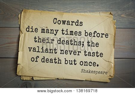 English writer and dramatist William Shakespeare quote. Cowards die many times before their deaths; the valiant never taste of death but once.