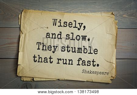 English writer and dramatist William Shakespeare quote. Wisely, and slow. They stumble that run fast.
