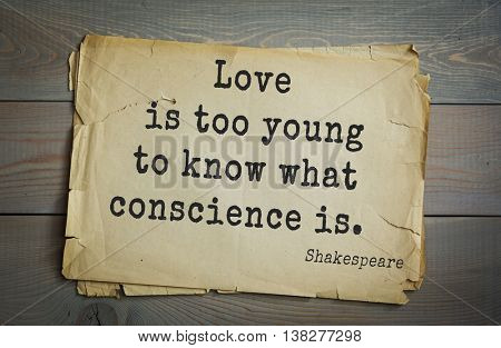 English writer and dramatist William Shakespeare quote. Love is too young to know what conscience is.