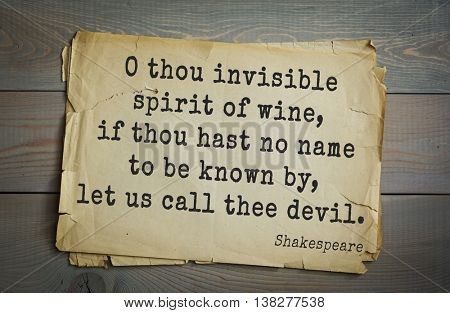 English writer and dramatist William Shakespeare quote. O thou invisible spirit of wine, if thou hast no name to be known by, let us call thee devil.