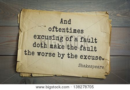 English writer and dramatist William Shakespeare quote. And oftentimes excusing of a fault doth make the fault the worse by the excuse.