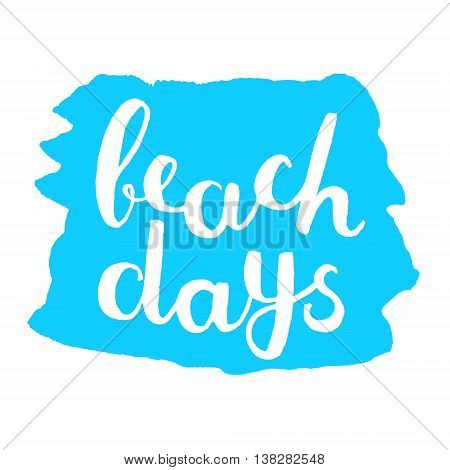 Beach days. Brush hand lettering. Handwritten words on a blue stain background. Great for beach tote bags, swimwear, holiday clothes, mugs, home decor and more.