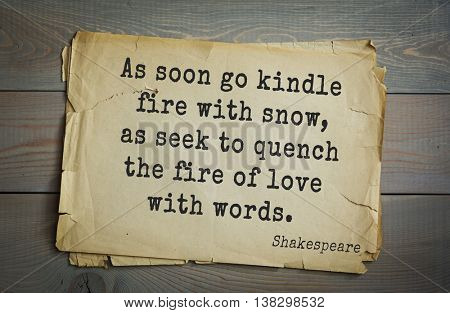 English writer and dramatist William Shakespeare quote. As soon go kindle fire with snow, as seek to quench the fire of love with words.