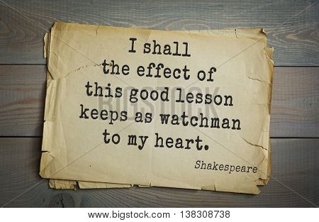 English writer and dramatist William Shakespeare quote. I shall the effect of this good lesson keeps as watchman to my heart.