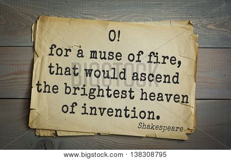 English writer and dramatist William Shakespeare quote. O! for a muse of fire, that would ascend the brightest heaven of invention.