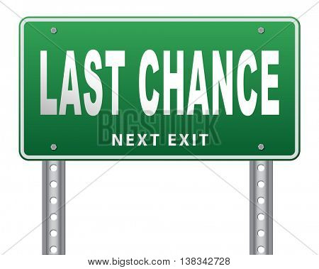 last warning sign or final notice icon. Ultimate chance billboard.  3D illustration, isolated, on white