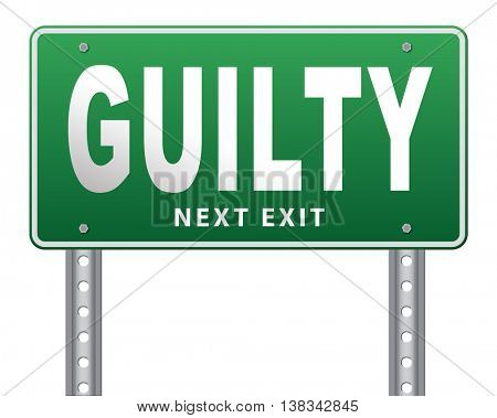 Guilty as charged, guilt and convicted for a crime in court, road sign billboard. 3D illustration, isolated, on white
