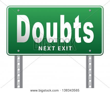 Doubts doubting being uncertain looking for advice, no confidence and suspicion maybe yes or not, road sign billboard. 3D illustration, isolated, on white