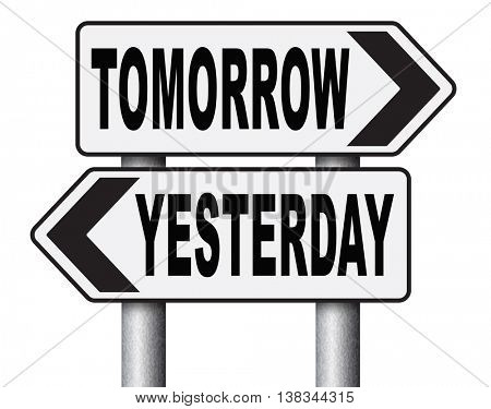 yesterday tomorrow live in the past or in the bright future time and date road sign 3D illustration, isolated, on white