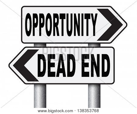 opportunity or dead end without any chance and with no future find a better choice for business way or road towards success or disaster make bad choice  3D illustration, isolated, on white