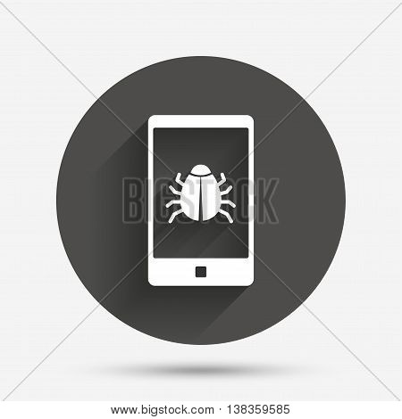 Smartphone virus sign icon. Software bug symbol. Circle flat button with shadow. Vector