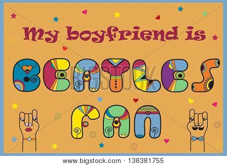 Inscription My Boyfriend is Beatles Fan. Artistic retro font. Vintage colorful symbols. Hipsters hands looking at each other. Illustration