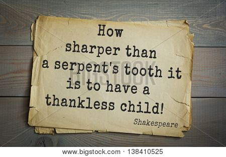 English writer and dramatist William Shakespeare quote. How sharper than a serpent's tooth it is to have a thankless child!