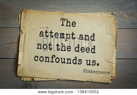 English writer and dramatist William Shakespeare quote. The attempt and not the deed confounds us.