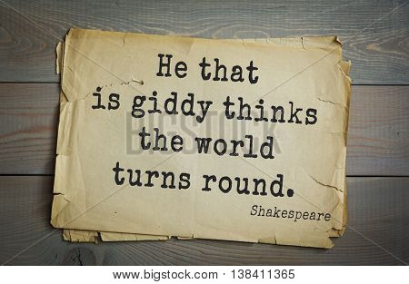 English writer and dramatist William Shakespeare quote. He that is giddy thinks the world turns round.