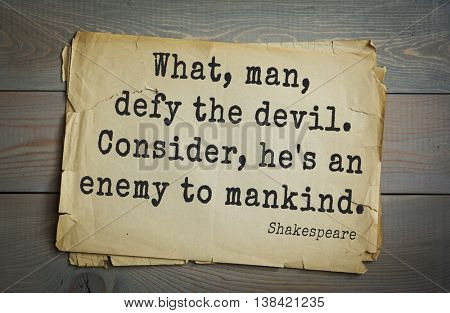 English writer and dramatist William Shakespeare quote. What, man, defy the devil. Consider, he's an enemy to mankind.