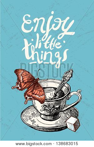 Beautiful hand drawn vector illustration cup of tea whis a bird. motivating phrase enjoy little things. Sketch style. Use for posters, postcards, prints for t-shirts.